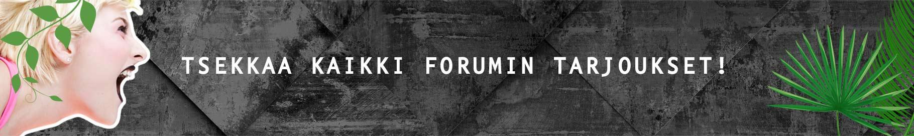 Tsekkaa kaikki Forumin tarjoukset!